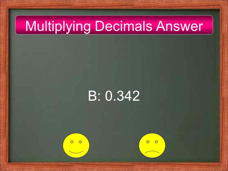 Multiplying Decimals Answer B: 0.342