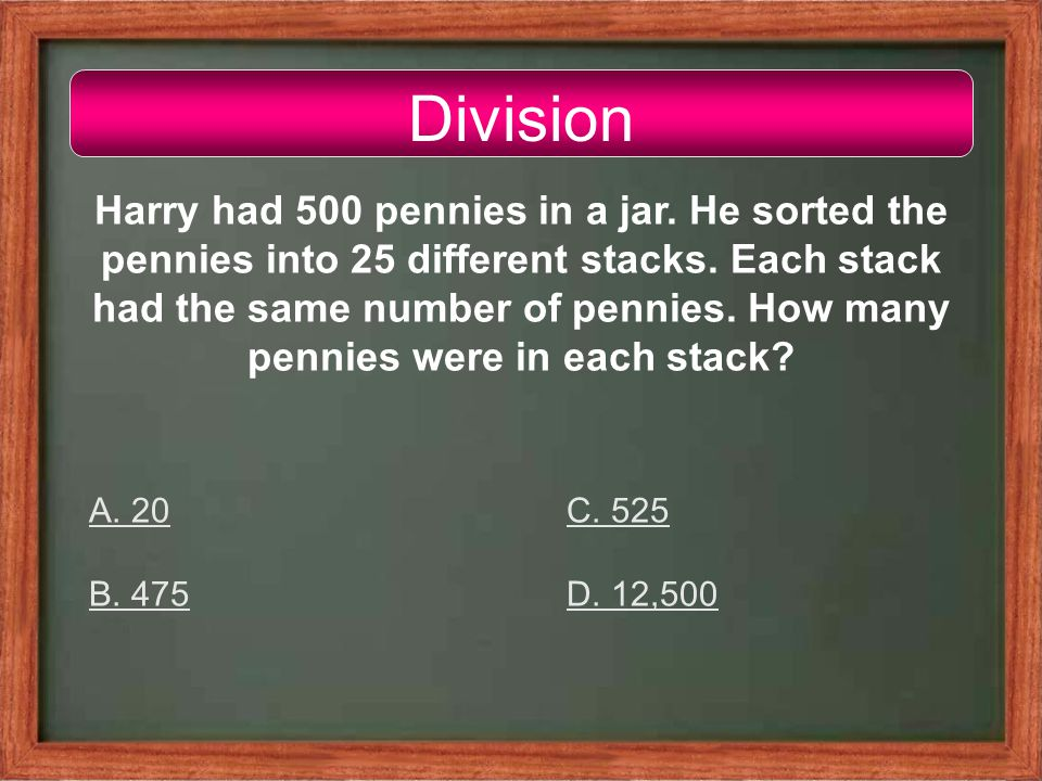 Division Harry had 500 pennies in a jar. He sorted the pennies into 25 different stacks.