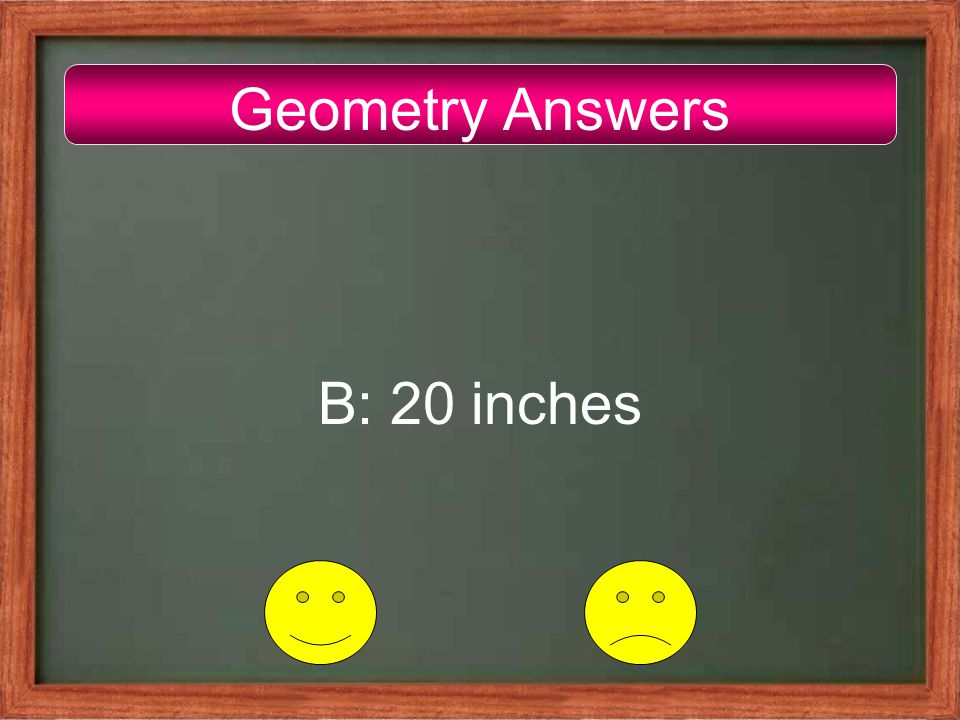 Geometry Answers B: 20 inches
