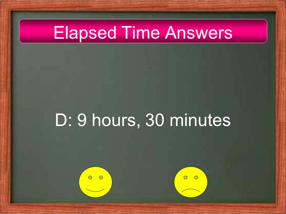 Elapsed Time Answers D: 9 hours, 30 minutes