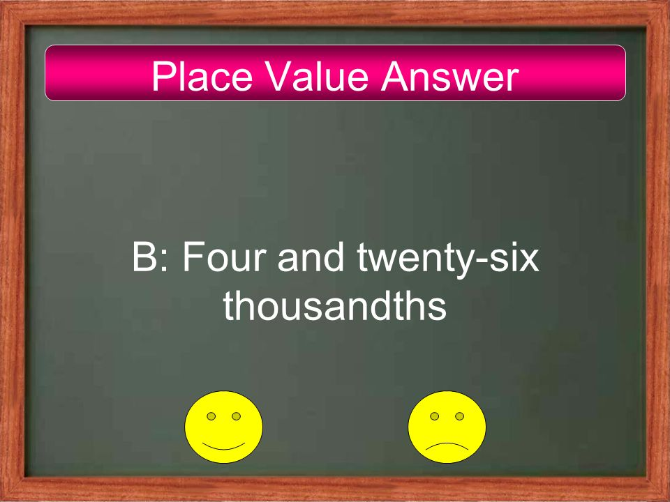 Place Value Answer B: Four and twenty-six thousandths