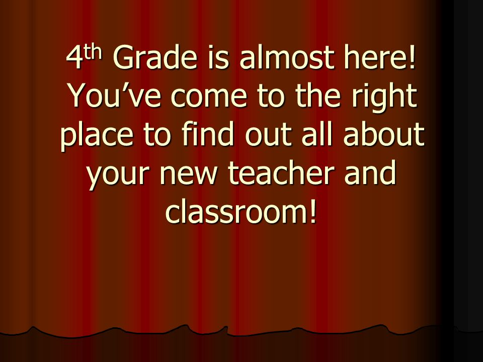 4 th Grade is almost here.