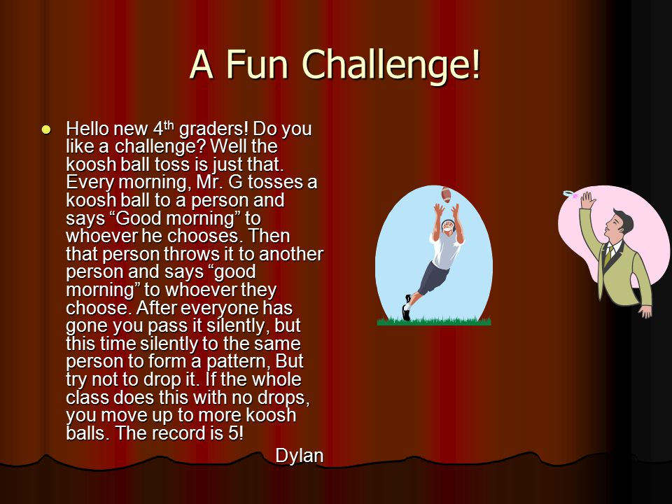 A Fun Challenge. Hello new 4 th graders. Do you like a challenge.