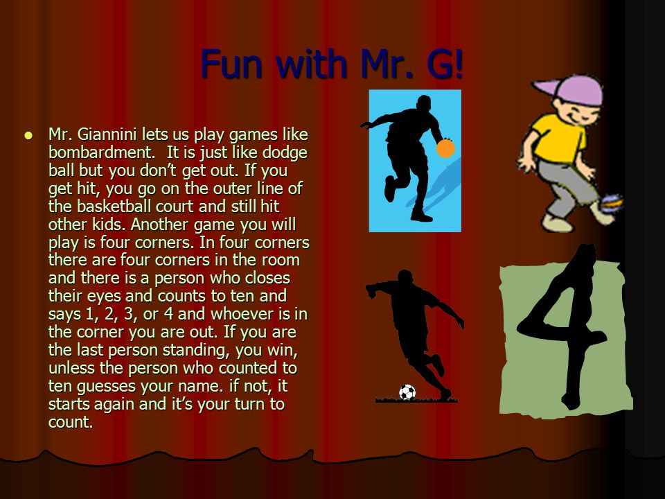 Fun with Mr. G. Mr. Giannini lets us play games like bombardment.