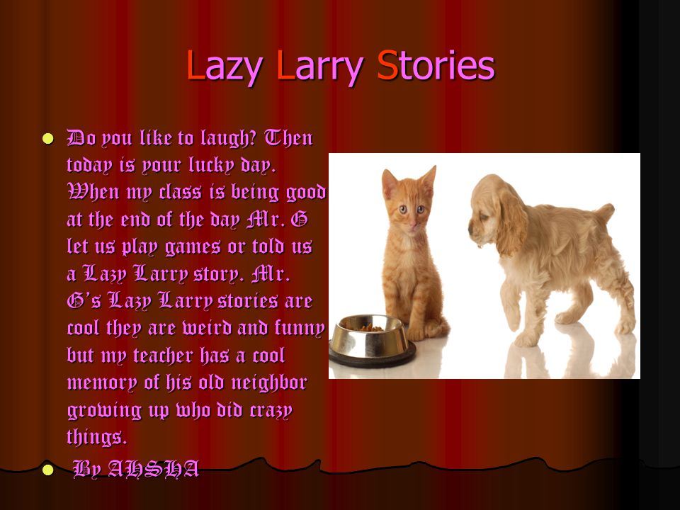 Lazy Larry Stories Do you like to laugh. Then today is your lucky day.