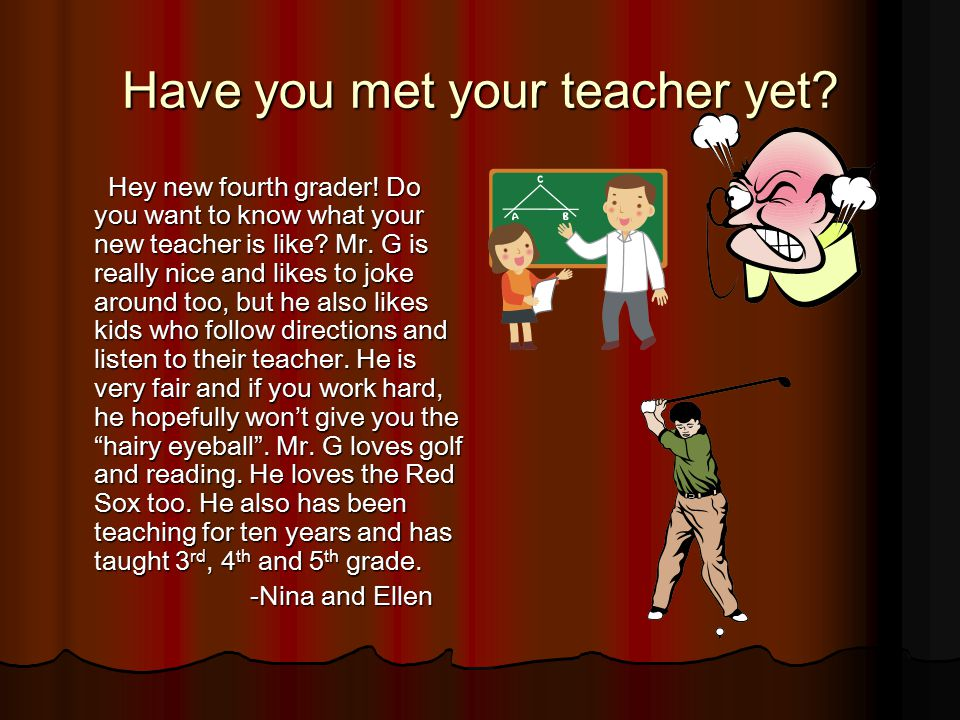 Have you met your teacher yet. Hey new fourth grader.