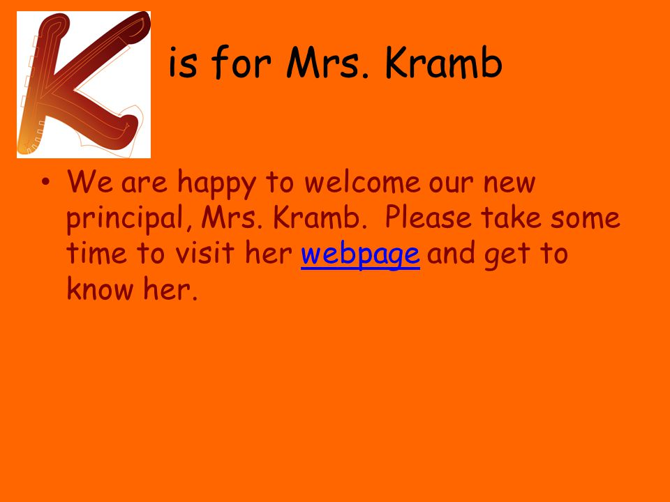 is for Mrs. Kramb We are happy to welcome our new principal, Mrs.
