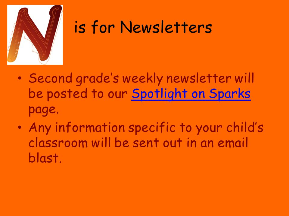 is for Newsletters Second grade's weekly newsletter will be posted to our Spotlight on Sparks page.Spotlight on Sparks Any information specific to your child's classroom will be sent out in an email blast.