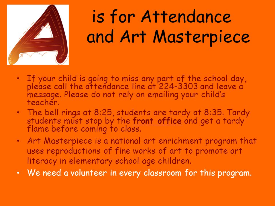 is for Attendance and Art Masterpiece If your child is going to miss any part of the school day, please call the attendance line at 224-3303 and leave a message.