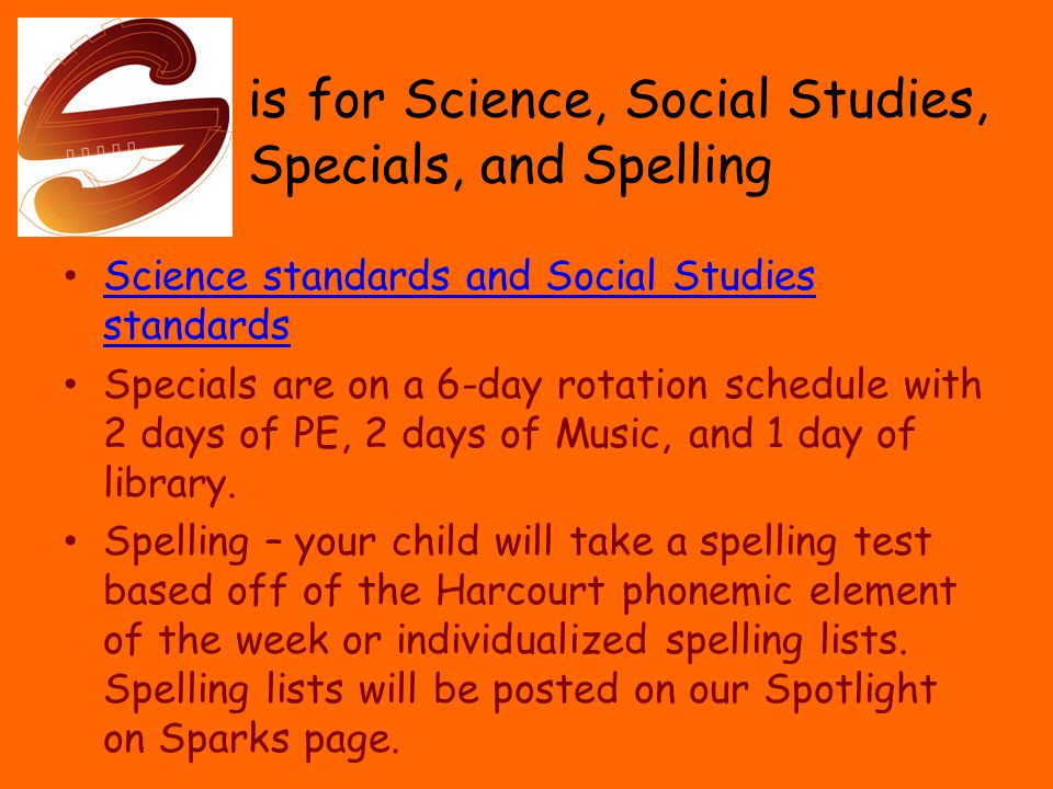 is for Science, Social Studies, Specials, and Spelling Science standards and Social Studies standards Science standards and Social Studies standards Specials are on a 6-day rotation schedule with 2 days of PE, 2 days of Music, and 1 day of library.