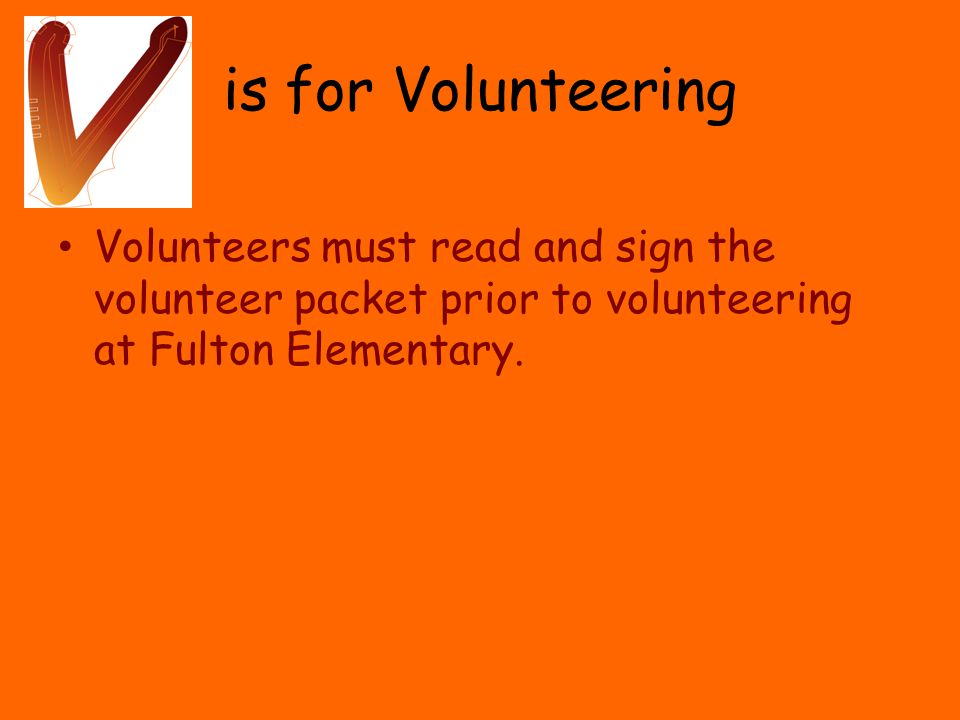 is for Volunteering Volunteers must read and sign the volunteer packet prior to volunteering at Fulton Elementary.