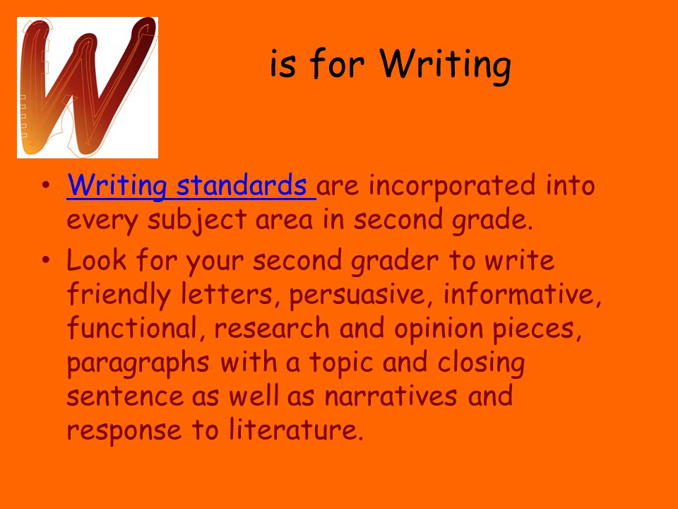 is for Writing Writing standards are incorporated into every subject area in second grade.