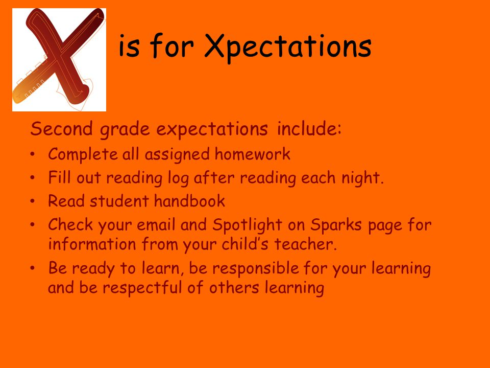 is for Xpectations Second grade expectations include: Complete all assigned homework Fill out reading log after reading each night.