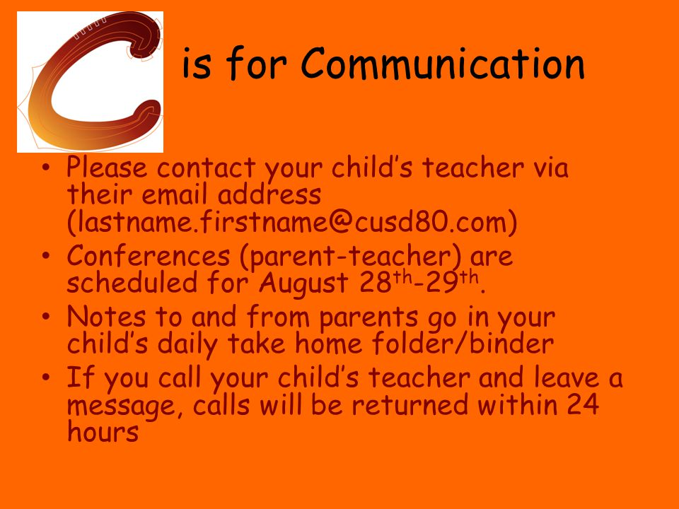 is for Communication Please contact your child's teacher via their email address (lastname.firstname@cusd80.com) Conferences (parent-teacher) are scheduled for August 28 th -29 th.