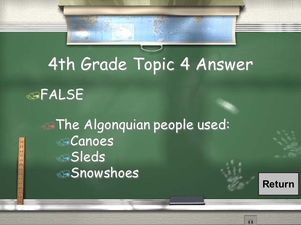 4th Grade Topic 4 Question 4th Grade Topic 4 Question / TRUE OR FALSE / The Algonquian people used cars and trucks for transportation.