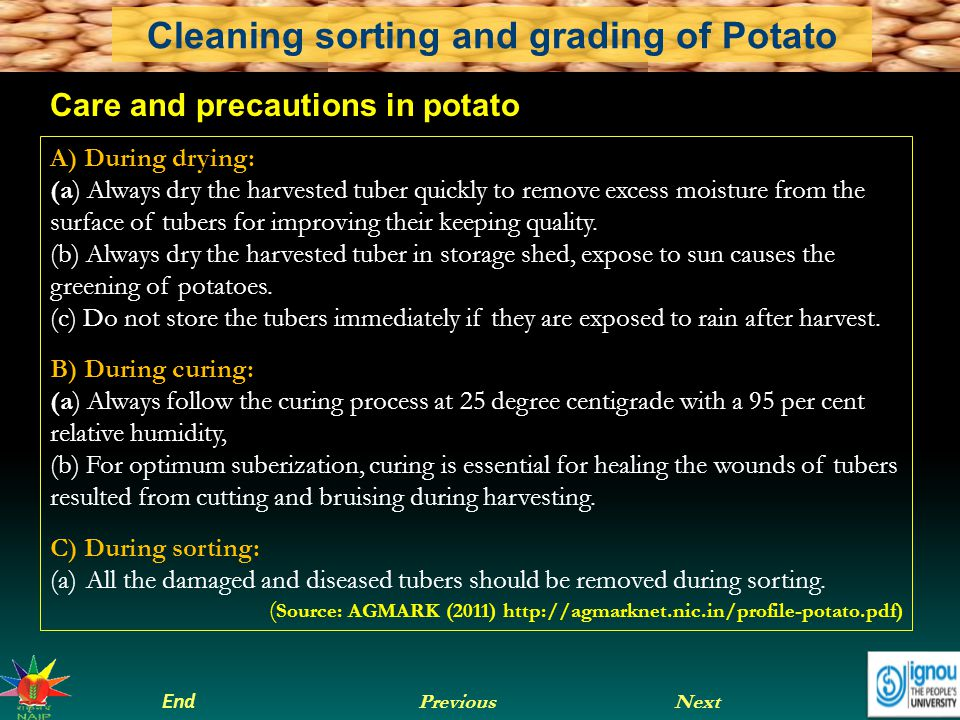 Next End Previous Cleaning sorting and grading of Potato Source: AGMARK (2011) http://agmarknet.nic.in/profile-potato.pdf Source: http://farm4.static.flickr.com/3554/3406613512_9fea085165.jpg Sorting