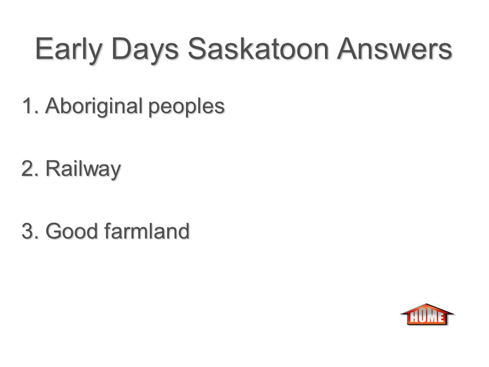 Early Days Saskatoon Early Days Saskatoon 1. Who were the first people to live in Saskatoon.
