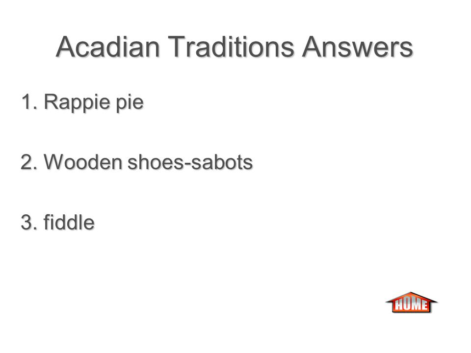 Acadian Traditions Acadian Traditions 1.