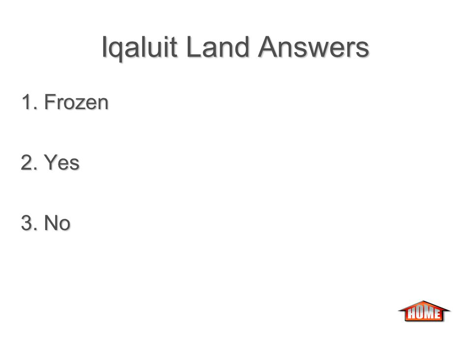 Iqaluit Land Iqaluit Land 1. For most of the year, the soil in Iqaluit is………… 2.