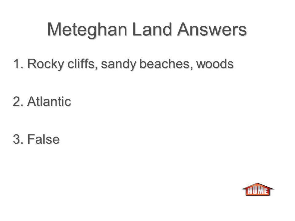Meteghan Land Meteghan Land 1.What is the land like in Meteghan.