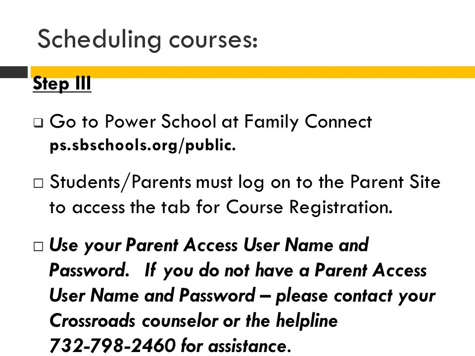 Scheduling courses: Step III  Go to Power School at Family Connect ps.sbschools.org/public.