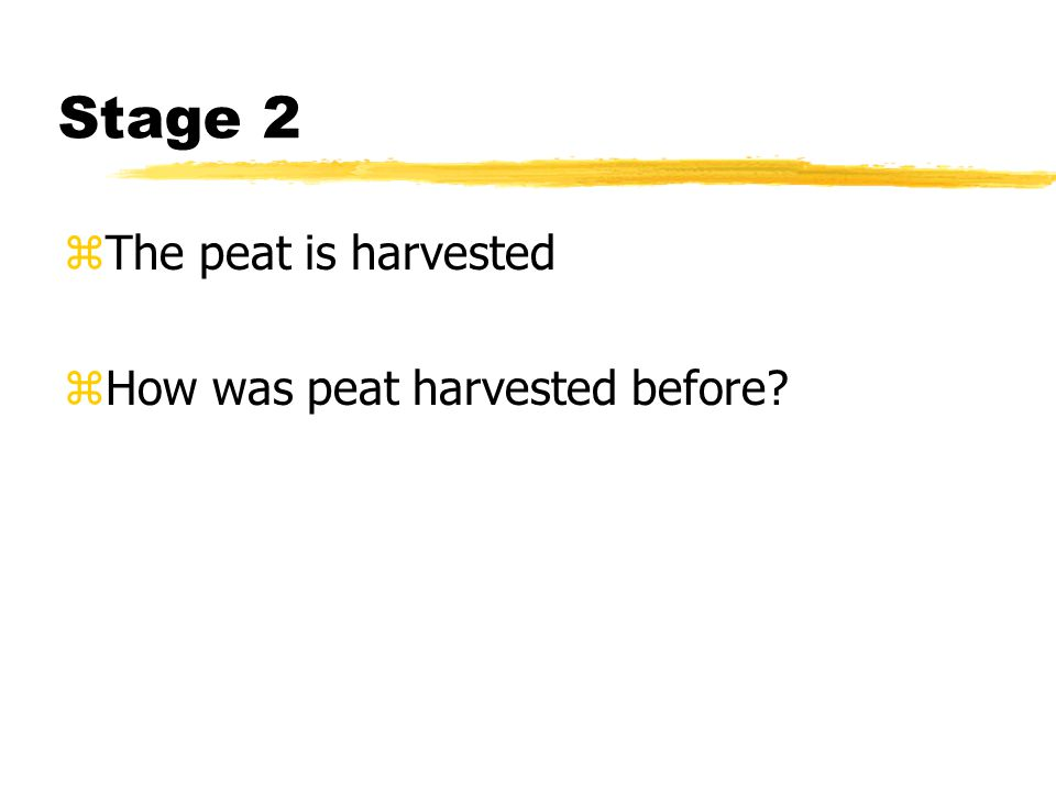 Stage 2 zThe peat is harvested zHow was peat harvested before?