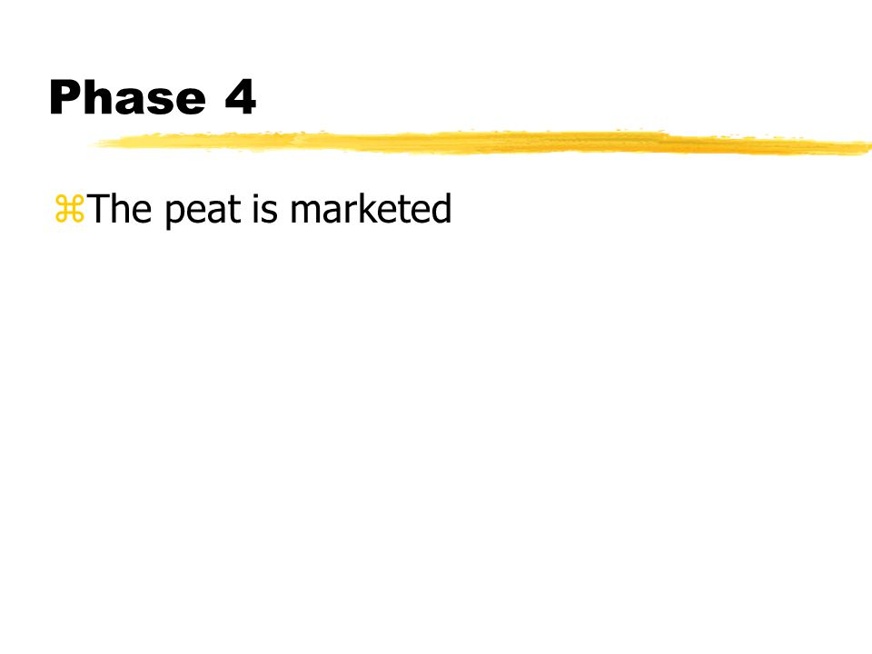 Phase 4 zThe peat is marketed