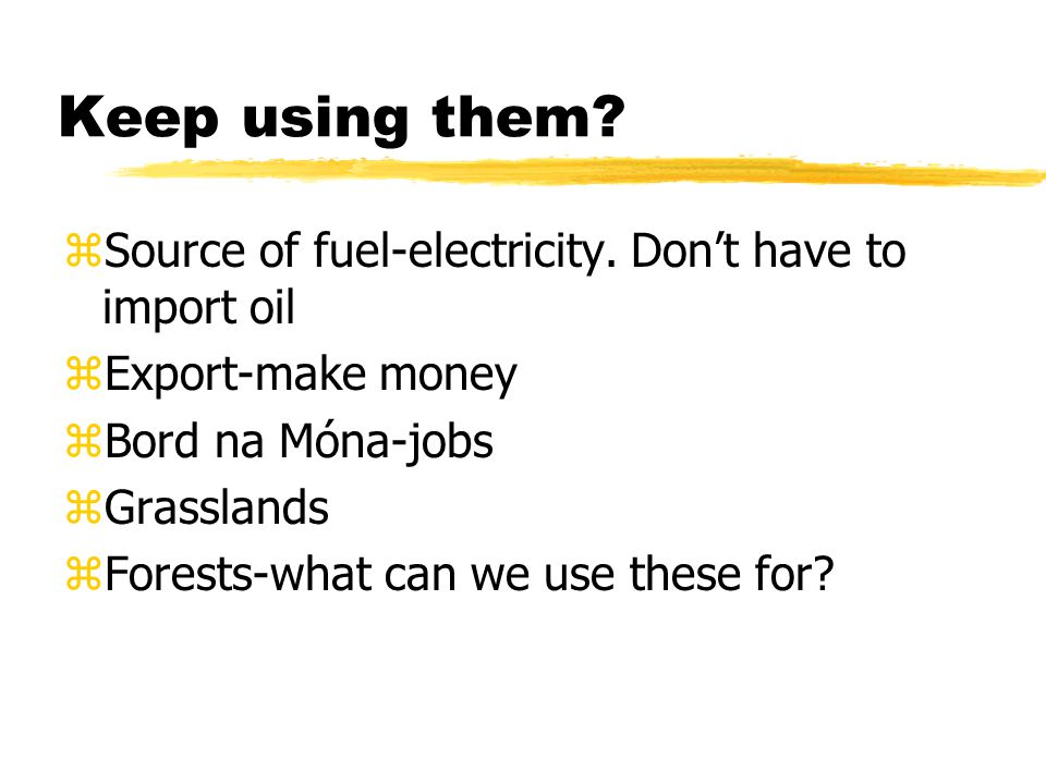 Keep using them. zSource of fuel-electricity.