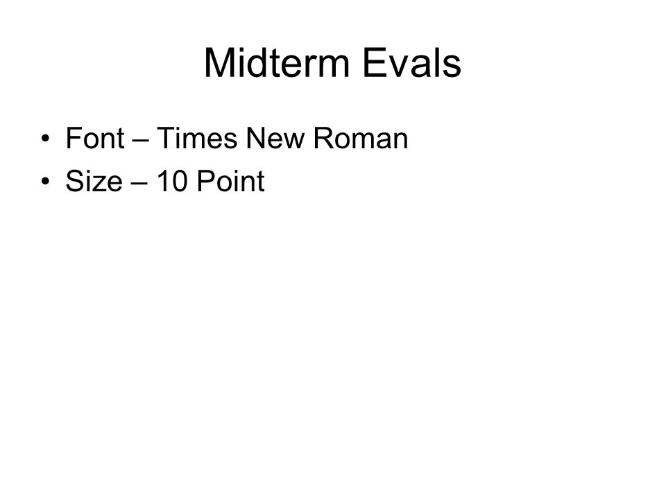 Midterm Evals Font – Times New Roman Size – 10 Point