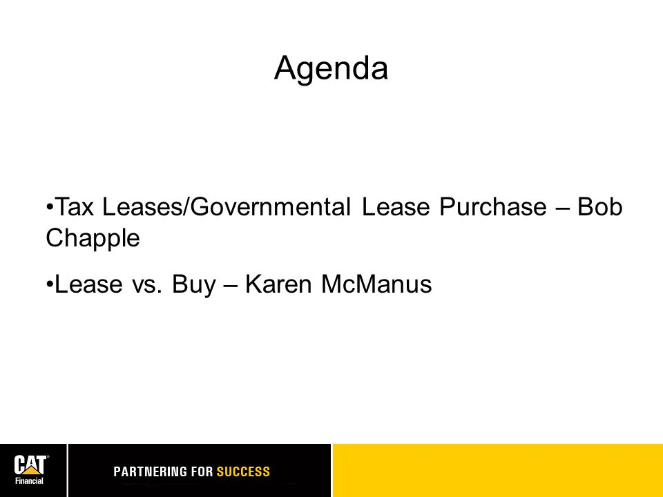 Agenda Tax Leases/Governmental Lease Purchase – Bob Chapple Lease vs. Buy – Karen McManus