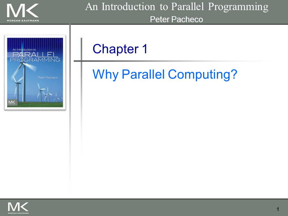1 Chapter 1 Why Parallel Computing? An Introduction to Parallel Programming Peter Pacheco