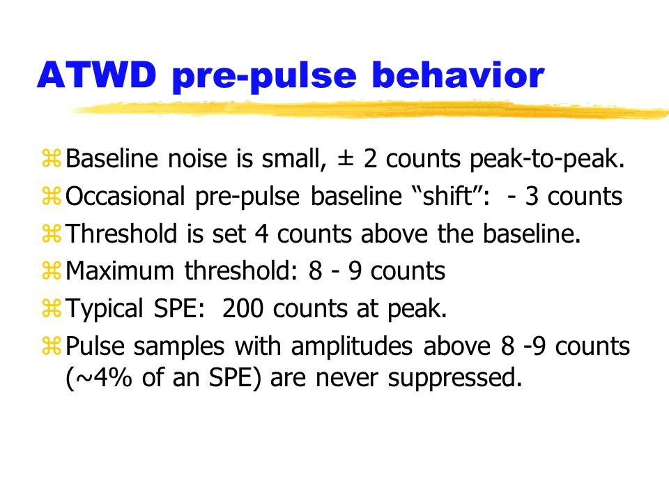 ATWD pre-pulse behavior zBaseline noise is small, ± 2 counts peak-to-peak.