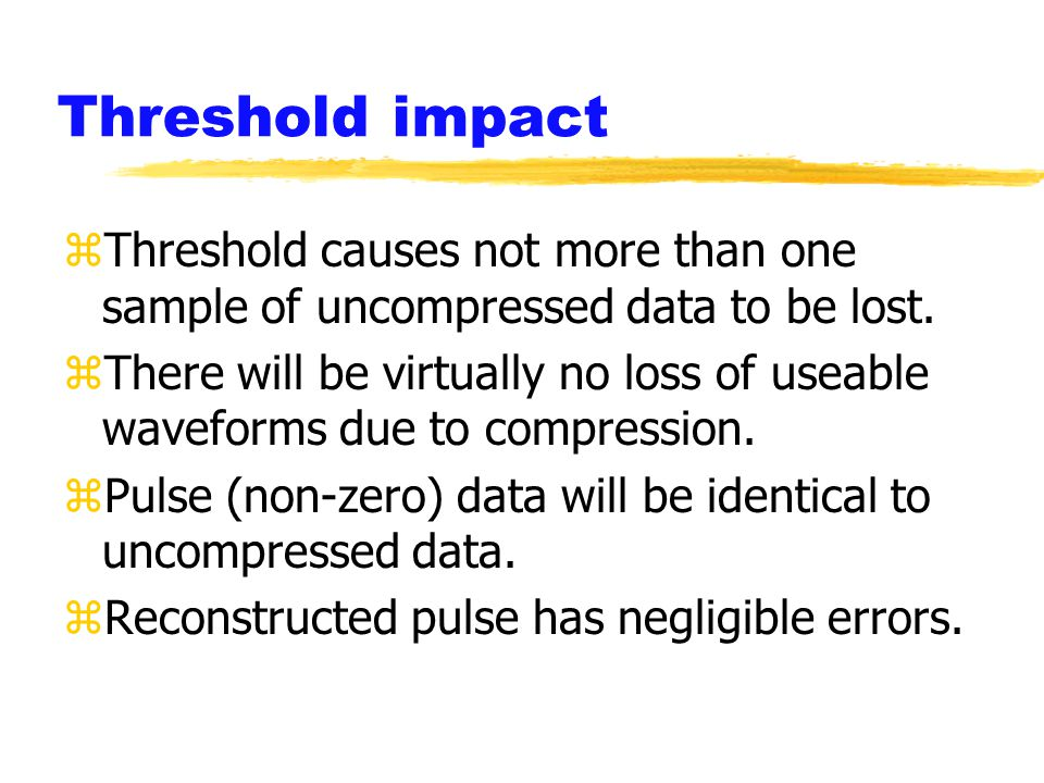 Threshold impact zThreshold causes not more than one sample of uncompressed data to be lost.