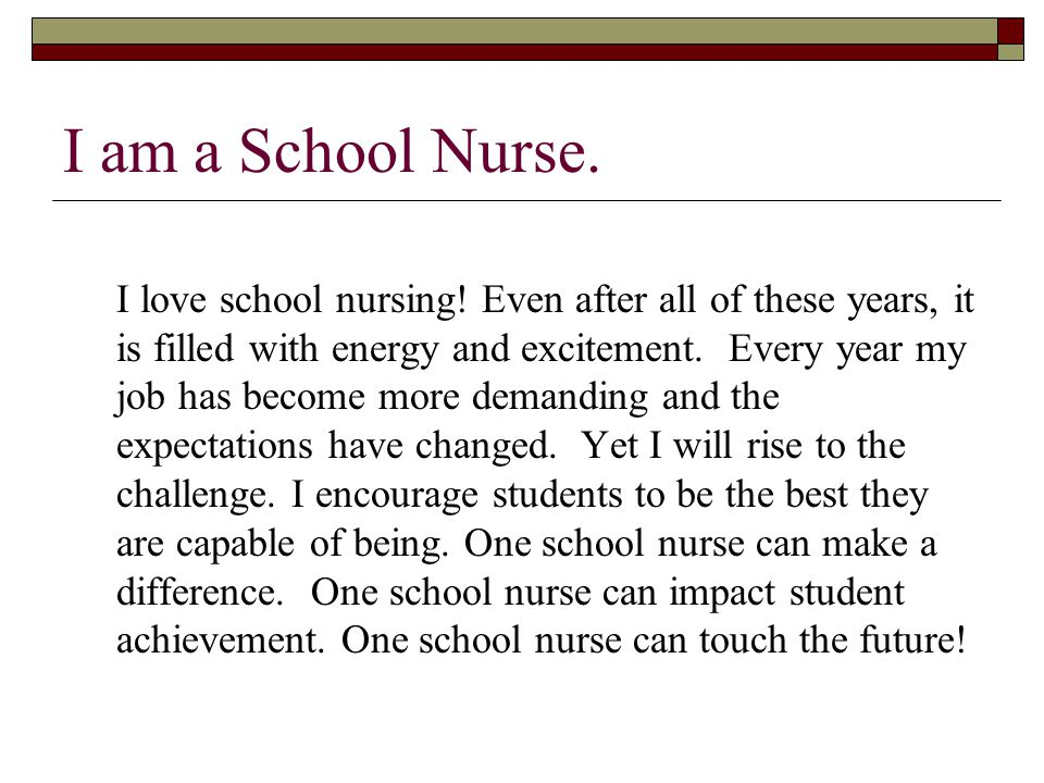 I am a School Nurse. I love school nursing.