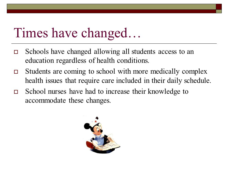 Times have changed…  Schools have changed allowing all students access to an education regardless of health conditions.