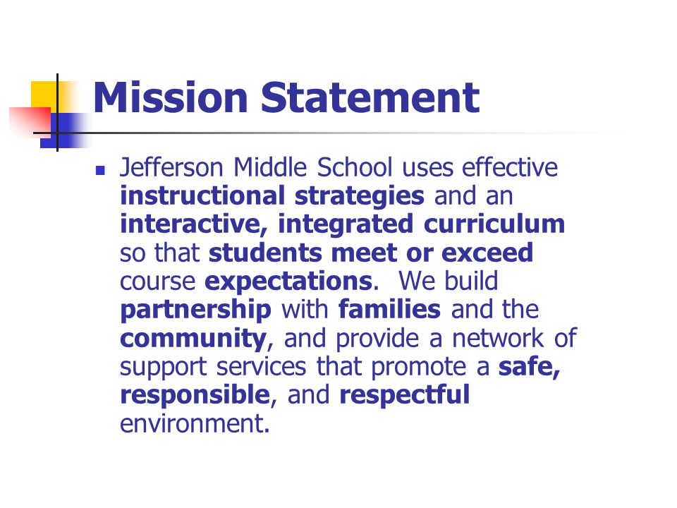 Mission Statement Jefferson Middle School uses effective instructional strategies and an interactive, integrated curriculum so that students meet or exceed course expectations.