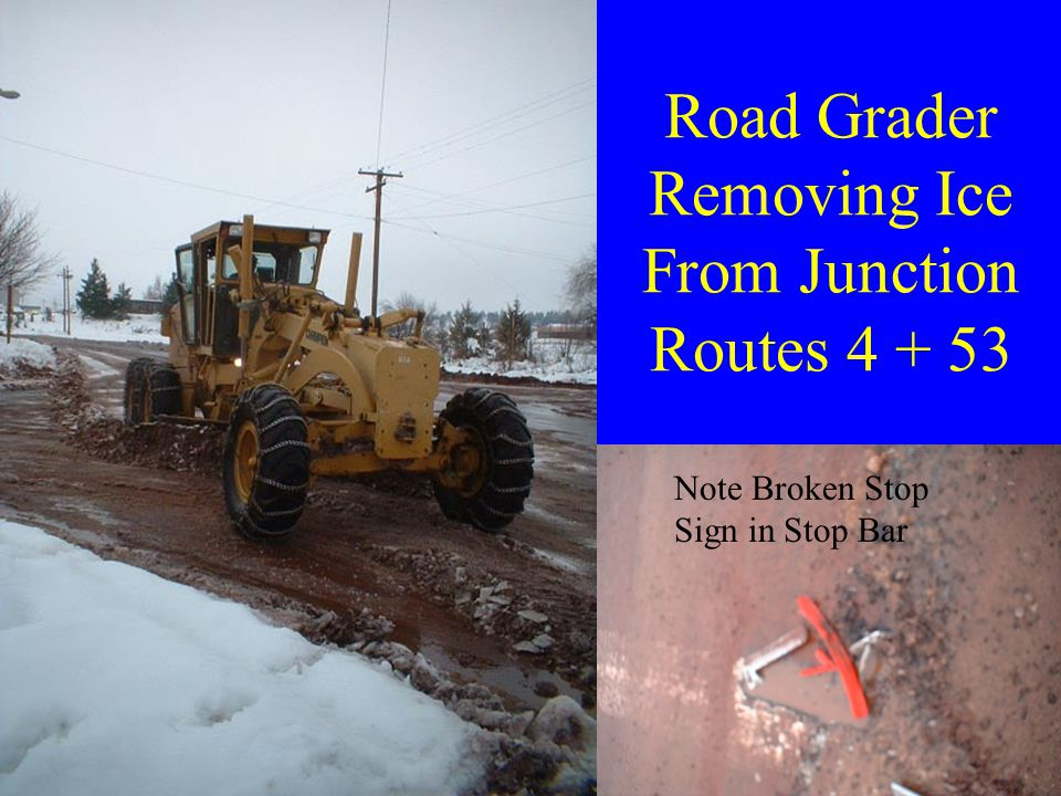 Road Grader Removing Ice From Junction Routes 4 + 53 Note Broken Stop Sign in Stop Bar