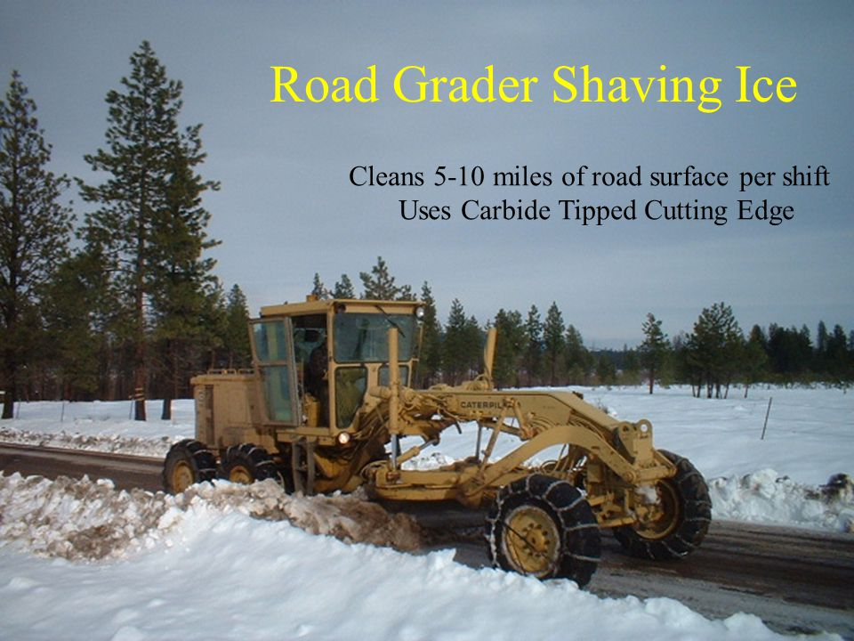 Road Grader Shaving Ice Cleans 5-10 miles of road surface per shift Uses Carbide Tipped Cutting Edge
