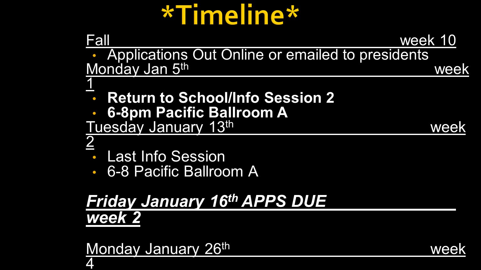 Fall week 10 Applications Out Online or emailed to presidents Monday Jan 5 th week 1 Return to School/Info Session 2 6-8pm Pacific Ballroom A Tuesday January 13 th week 2 Last Info Session 6-8 Pacific Ballroom A Friday January 16 th APPS DUE week 2 Monday January 26 th week 4 First round of scoring Monday February 2 nd week 5 Second round of scoring