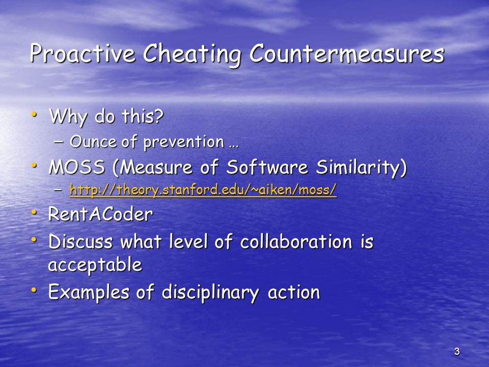 3 Proactive Cheating Countermeasures Why do this? Why do this? – Ounce of prevention … MOSS (Measure of Software Similarity) MOSS (Measure of Software