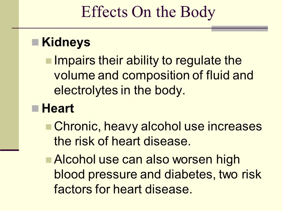 Effects On the Body Kidneys Impairs their ability to regulate the volume and composition of fluid and electrolytes in the body. Heart Chronic, heavy a