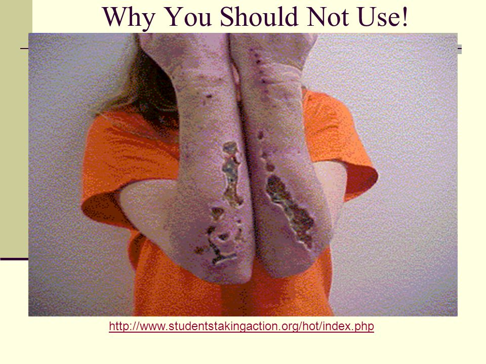 Why You Should Not Use! http://www.studentstakingaction.org/hot/index.php