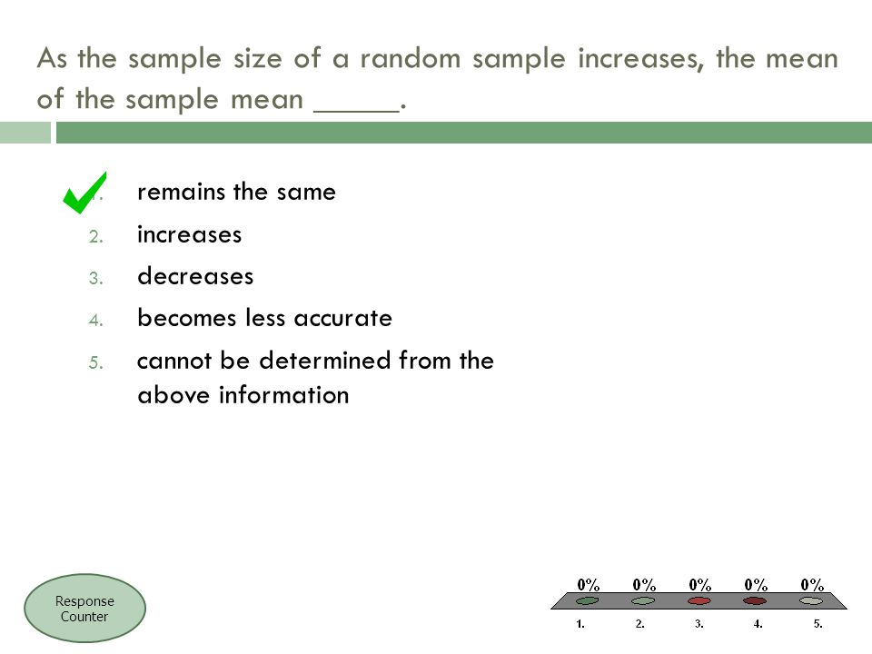 As the sample size of a random sample increases, the mean of the sample mean _____.