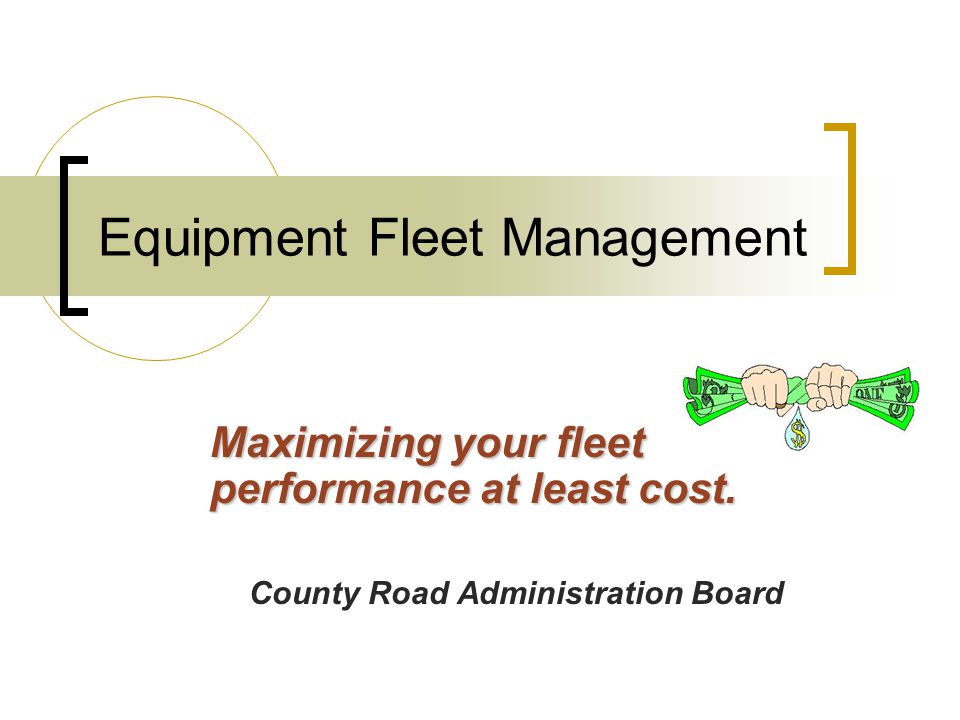Equipment Fleet Management Maximizing your fleet performance at least cost.