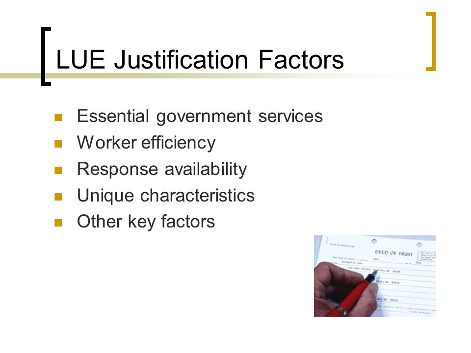 LUE Justification Factors Essential government services Worker efficiency Response availability Unique characteristics Other key factors