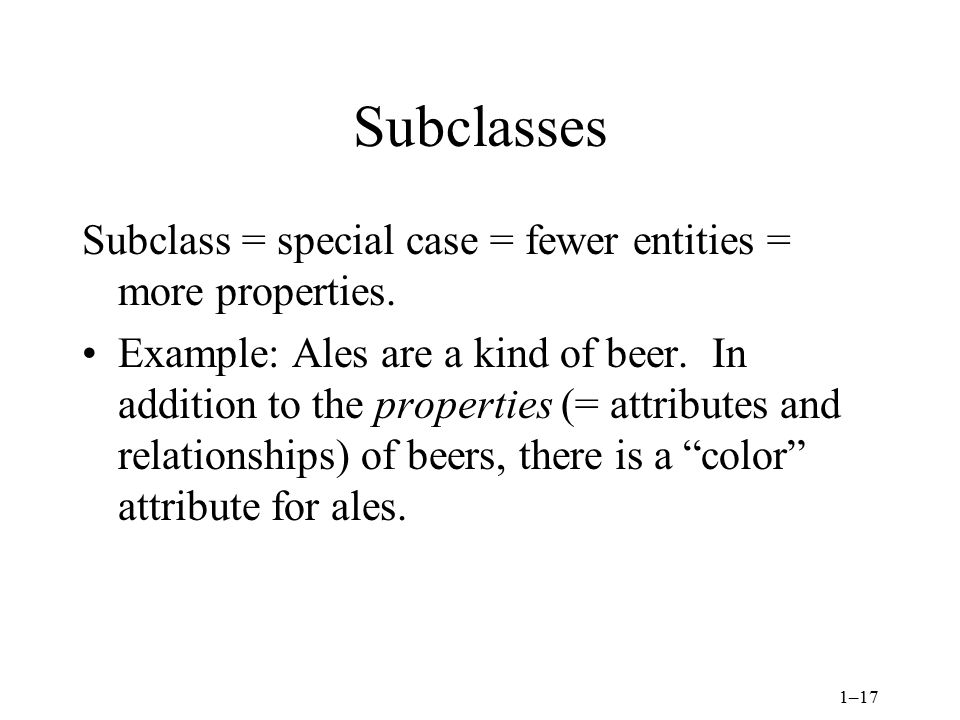 1–17 Subclasses Subclass = special case = fewer entities = more properties.