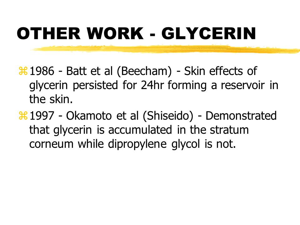 OTHER WORK - GLYCERIN z1986 - Batt et al (Beecham) - Skin effects of glycerin persisted for 24hr forming a reservoir in the skin.