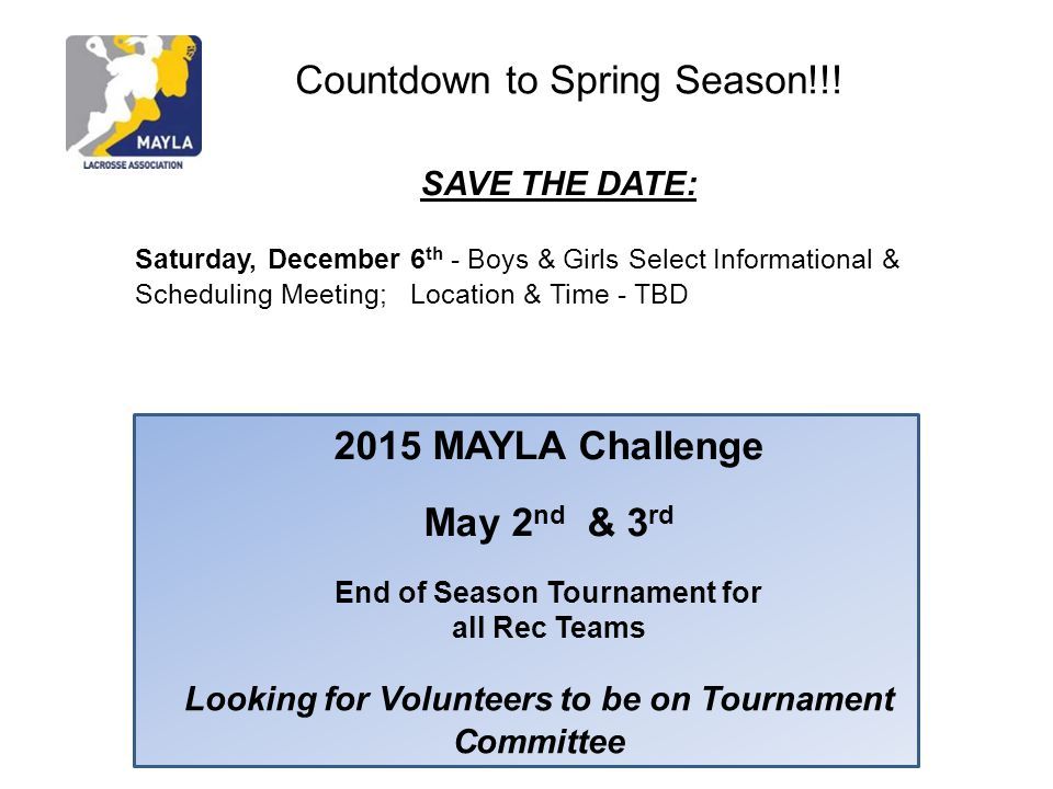 Countdown to Spring Season!!! SAVE THE DATE: Saturday, December 6 th - Boys & Girls Select Informational & Scheduling Meeting; Location & Time - TBD 2