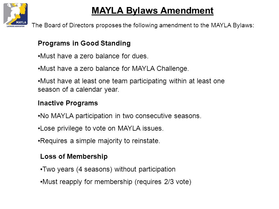 MAYLA Bylaws Amendment The Board of Directors proposes the following amendment to the MAYLA Bylaws: Programs in Good Standing Must have a zero balance for dues.