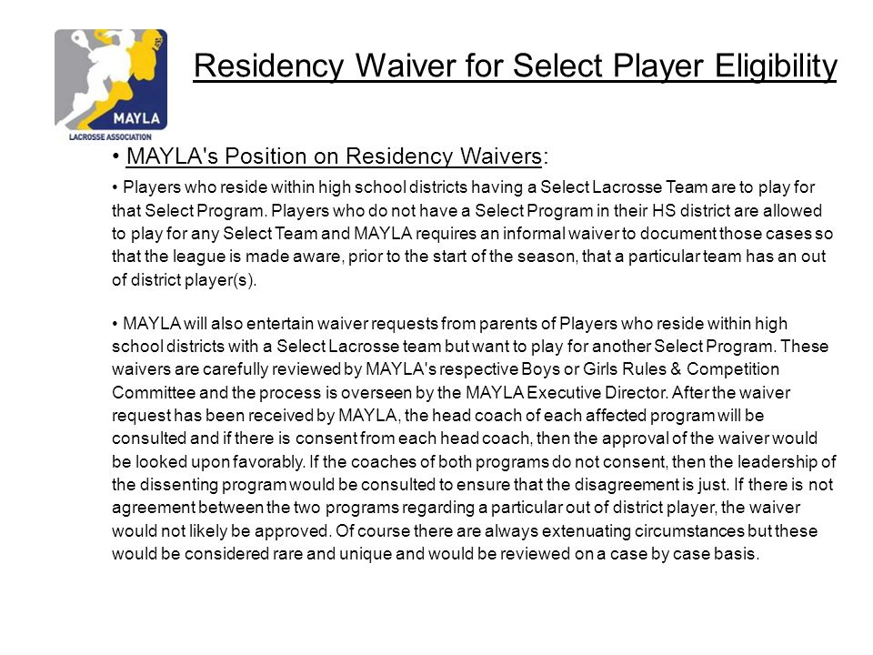 Residency Waiver for Select Player Eligibility MAYLA's Position on Residency Waivers: Players who reside within high school districts having a Select